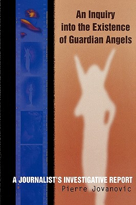 Image for An Inquiry into the Existence of Guardian Angels: A Journalist's Investigative Report