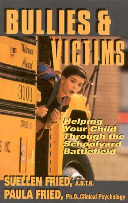 Image for Bullies & Victims: Helping Your Children Through the Schoolyard Battlefield