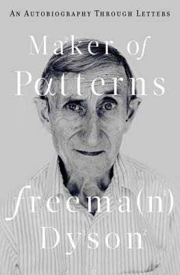 Maker of Patterns: An Autobiography Through Letters, Freeman Dyson
