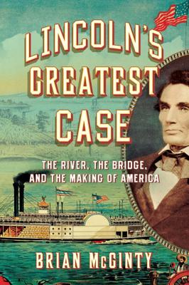 Image for Lincoln's Greatest Case: The River, the Bridge, and the Making of America