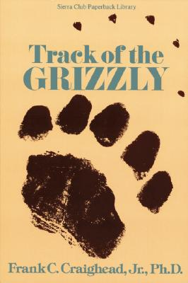 Track of the Grizzly, Frank C. Craighead Jr.