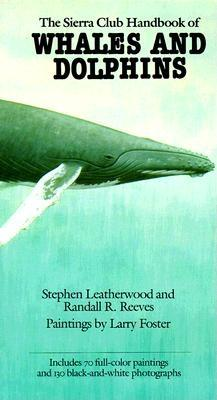 The Sierra Club Handbook of Whales and Dolphins, Reeves, Randall; Leatherwood, Stephen