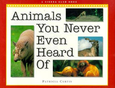 Animals you Never Even Heard Of, Curtis, Patricia