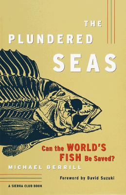 The Plundered Seas: Can the World's Fish Be Saved?, Michael Berrill
