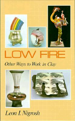 Image for Low Fire: Other Ways To Work In Clay (ILLUSTRATED)