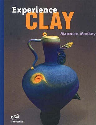 Image for Experience Clay (Davis studio series)