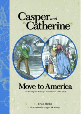 Image for Casper and Catherine Move to America: An Immigrant Family's Adventure, 1849-1850