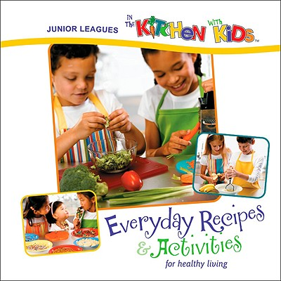 Image for Junior Leagues In the Kitchen with Kids: Everyday Recipes & Activities for Healthy Living