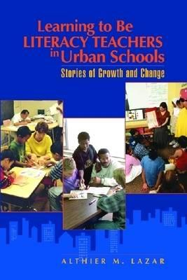 Image for LEARNING TO BE LITERACY TEACHERS IN URBAN SCHOOLS STORIES OF GROWTH AND CHANGE