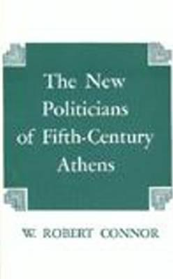 The New Politicians of Fifth-Century Athens, Connor, W. Robert