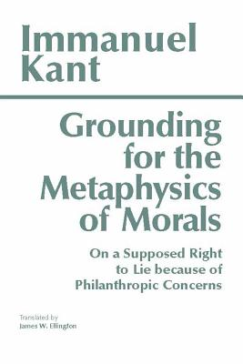 Image for GROUNDING FOR THE METAPHYSICS OF MORALS / ON A SUPPOSED RIGHT TO LIE... ELLINGTON, JAMES W. (TRN)