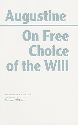 ON FREE CHOICE OF THE WILL, AUGUSTINE