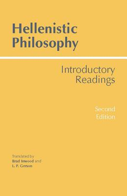 Hellenistic Philosophy: Introductory Readings, Brad Inwood, L P Gerson