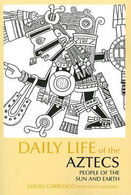 Image for Daily Life of the Aztecs: People of the Sun and Earth (The Daily Life Through History Series)