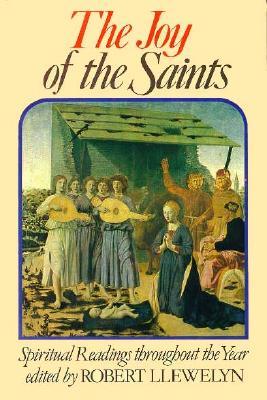 Joy of the Saints : Spiritual Readings Throughout the Year, ROBERT LLEWELYN