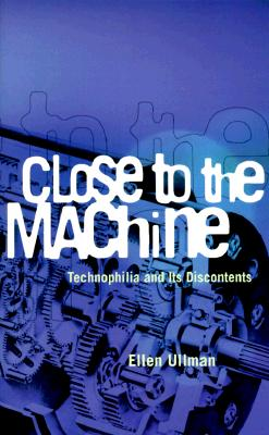 Image for Close to the Machine: Technophilia and Its Discontents