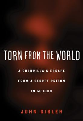 Image for Torn from the World: a Guerrilla's Escape from a Secret Prison in Mexico
