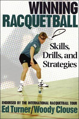 Winning Racquetball: Skills, Drills, and Strategies, Ed Turner; Woody Clouse