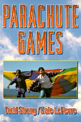 Parachute Games, Strong, Todd; Lefevre, Dale
