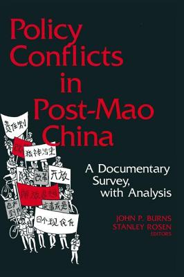 Policy Conflicts in Post-Mao China: A Documentary Survey with Analysis, Burns, John P.; Rosen, Stanley