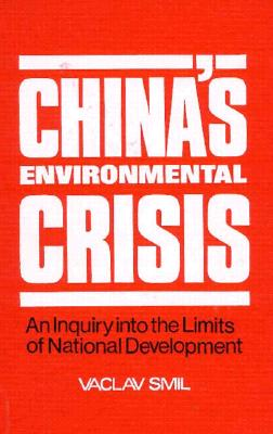 China's Environmental Crisis: An Enquiry into the Limits of National Development, Smil, Vaclav