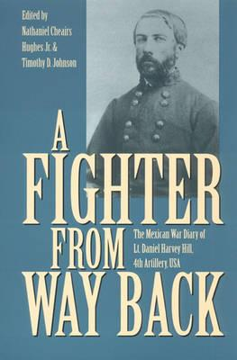 Image for A Fighter from Way Back:  The Mexican War Diary of Lt. Daniel Harvey Hill, 4th Artillery, USA