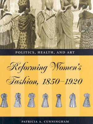 Image for Reforming Women's Fashion, 1850-1920: Politics, Health, and Art