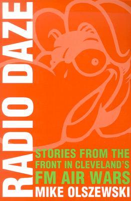 RADIO DAZE : STORIES FROM THE FRONT IN C, MIKE OLSZEWSKI