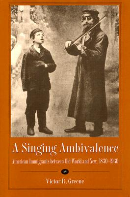 Image for A Singing Ambivalence: American Immigrants between Old World and New, 1830–1930