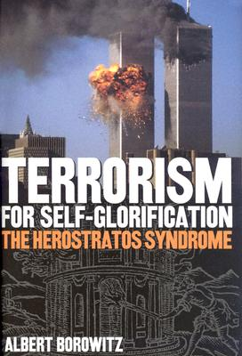Image for Terrorism For Self-Glorification: The Herostratos Syndrome