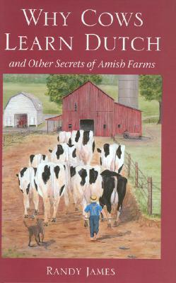 Image for Why Cows Learn Dutch : And Other Secrets Of The Amish Farm