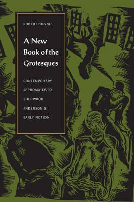 Image for A New Book Of The Grotesques: Contemporary Approaches To Sherwood Anderson's Early Fiction