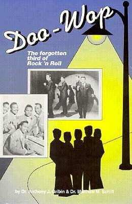 Doo-Wop: The Forgotten Third of Rock 'N Roll, Gribin, Anthony J., Ph.d.; Matthew M., M.D. Schiff