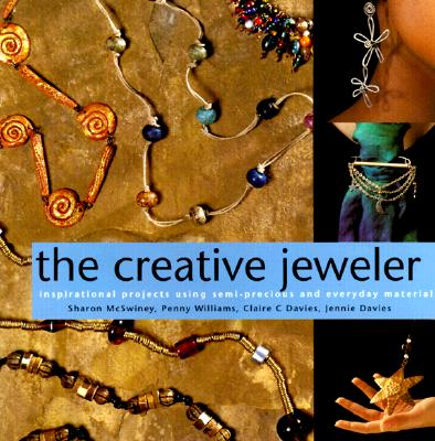 Image for The Creative Jeweler: Inspirational Projects Using Semi-Precious and Everyday Materials (Jewelry Crafts)
