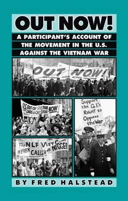 Image for Out Now: A Participant's Account of the Movement in the United States Against the Vietnam War