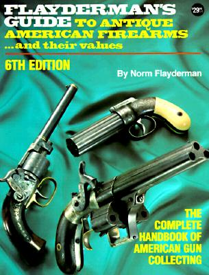 Image for Flayderman's Guide to Antique American Firearms...and Their Values (Flayderman's Guide to Antique American Firearms and Their Values)
