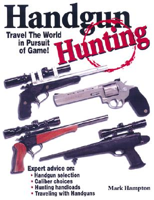 Image for Handgun Hunting: How to Travel the World in Pursuit of Wild Game!