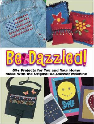 Image for Be-Dazzled: 50+ Projects for You and Your Home Made With the Original Be-Dazzler Machine