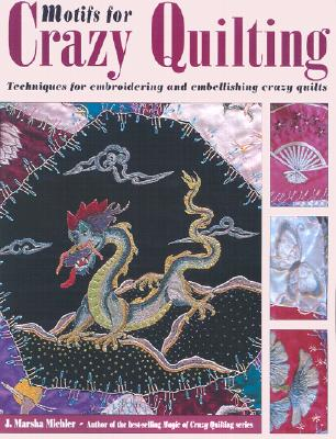 Image for Motifs for Crazy Quilting: Techniques for Embroidering and Embellishing Crazy Quilts