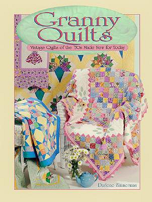 Granny Quilts: Vintage Quilts of the 30s Made New for Today, Darlene Zimmerman