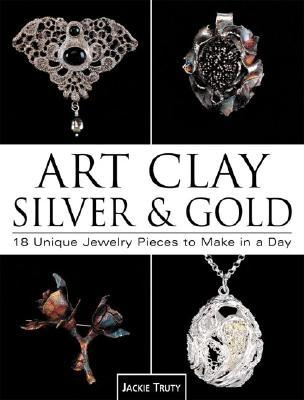 Image for Art Clay Silver & Gold: 18 Unique Jewelry Pieces to Make in a Day