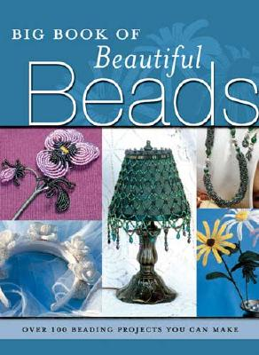 Big Book of Beautiful Beads: Over 100 Beading Projects You Can Make, Elizabeth Gourley; Jane Davis; Jeanette Shanigan; Dalene Kelly