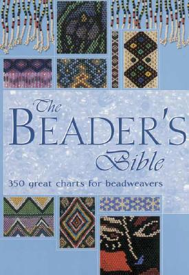 Image for The Beader's Bible: Over 300 Great Charts For Beadweavers