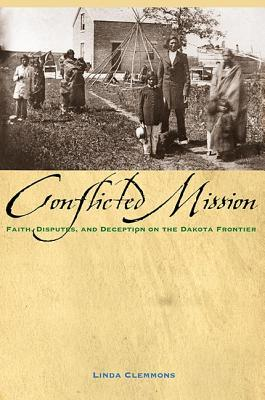 Image for The Conflicted Mission: Faith, Disputes, and Deception on the Dakota Frontier