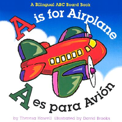 A is for Airplane/A es para avion (Alphabet Books) (Multilingual Edition), Howell, Theresa
