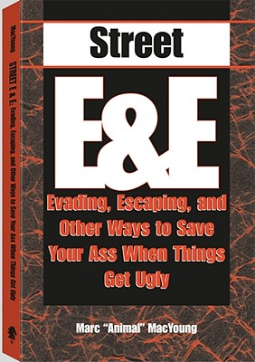 Street E & E: Evading, Escaping, And Other Ways To Save Your Ass When Things Get Ugly, MacYoung, Marc Animal