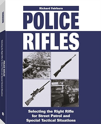 Image for Police Rifles: Selecting the Right Rifle for Street Patrol and Special Tactical Situations