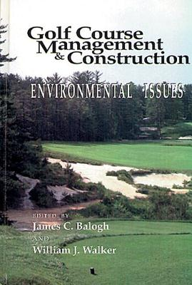 Golf Course Management & Construction: Environmental Issues, James C. Balogh, William J. Walker