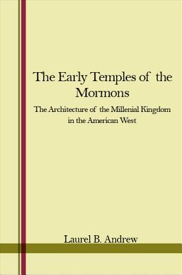 Image for The Early Temples of the Mormons: The Architecture of the Millennial Kingdom in the American West