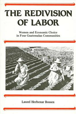 Image for The Redivision of Labor: Women and Economic Choice in Four Guatemalan Communities (SUNY series in the Anthropology of Work)